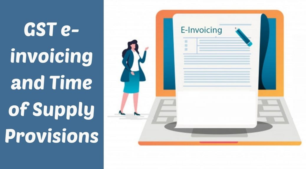 GST e-invoicing and Time of Supply Provisions